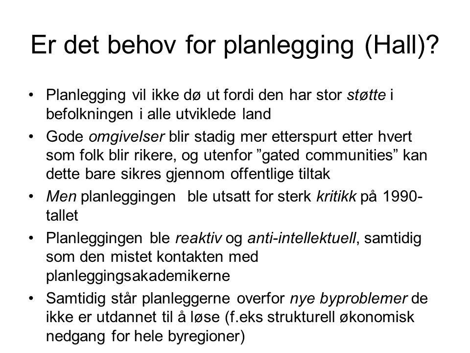 Er det behov for planlegging (Hall)? Planlegging vil ikke dø ut fordi den har stor støtte i befolkningen i alle utviklede land Gode omgivelser blir st