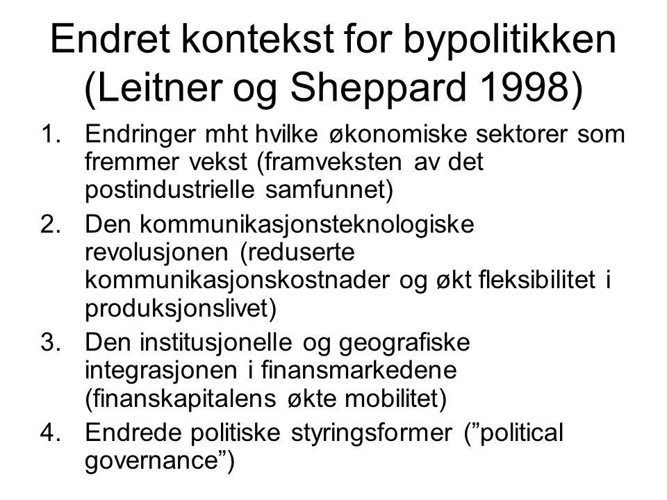 Endret kontekst for bypolitikken (Leitner og Sheppard 1998) 1.Endringer mht hvilke økonomiske sektorer som fremmer vekst (framveksten av det postindus