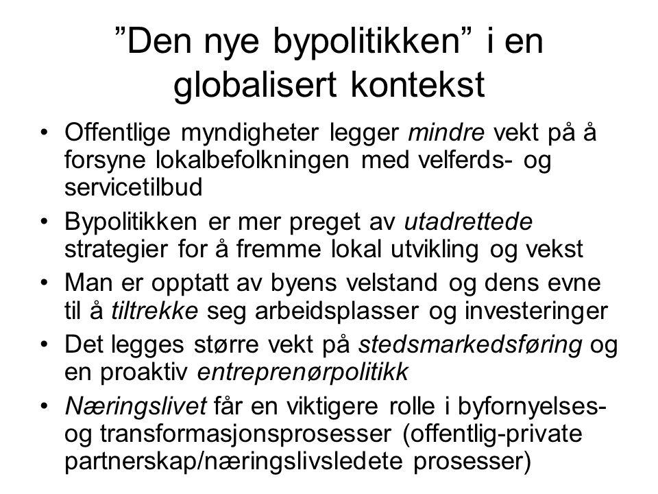 """""""Den nye bypolitikken"""" i en globalisert kontekst Offentlige myndigheter legger mindre vekt på å forsyne lokalbefolkningen med velferds- og servicetilb"""