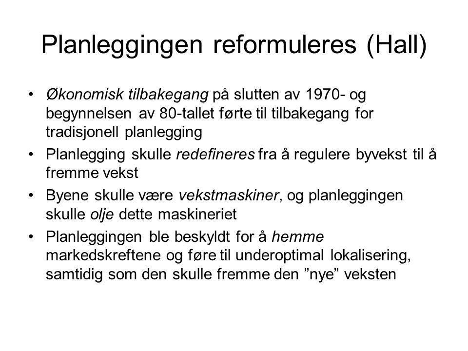 Planleggingen reformuleres (Hall) Økonomisk tilbakegang på slutten av 1970- og begynnelsen av 80-tallet førte til tilbakegang for tradisjonell planleg