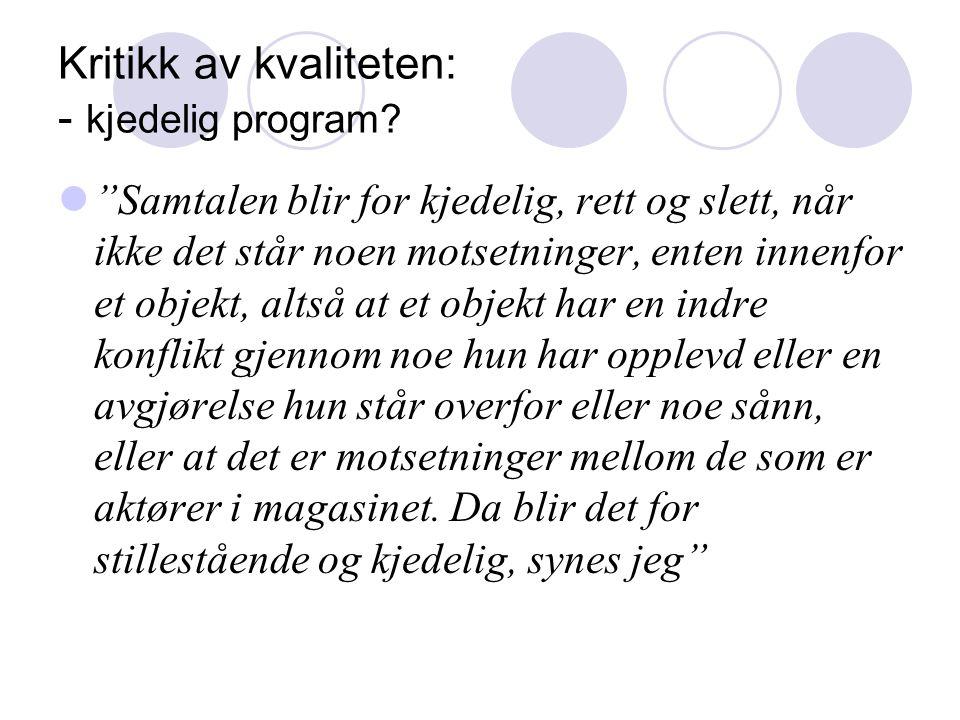 Kritikk av kvaliteten: - kjedelig program.