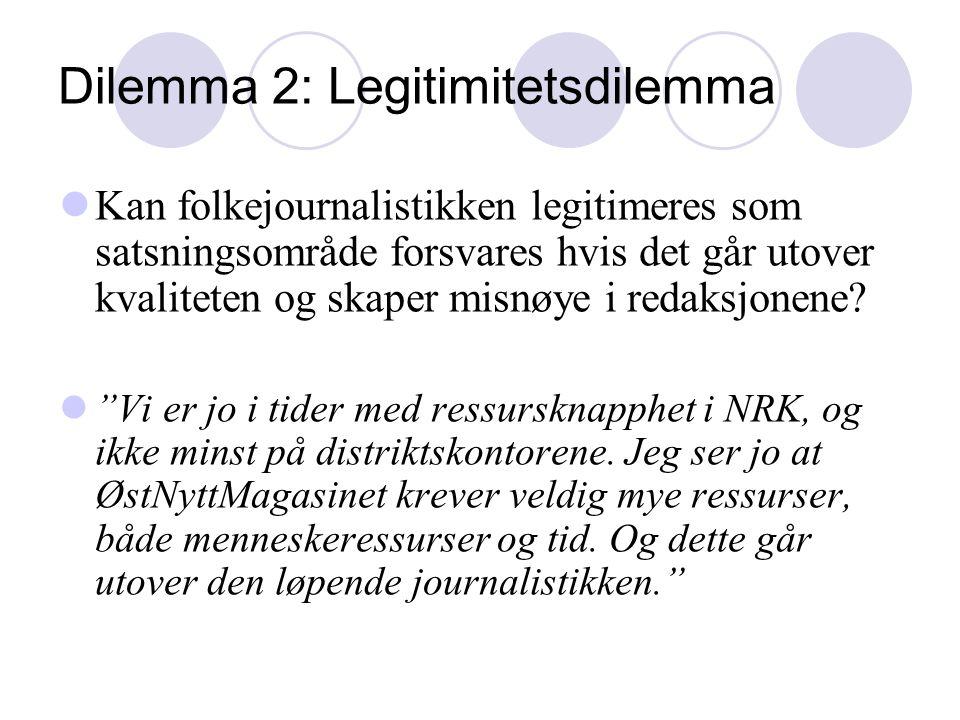 Dilemma 2: Legitimitetsdilemma Kan folkejournalistikken legitimeres som satsningsområde forsvares hvis det går utover kvaliteten og skaper misnøye i redaksjonene.