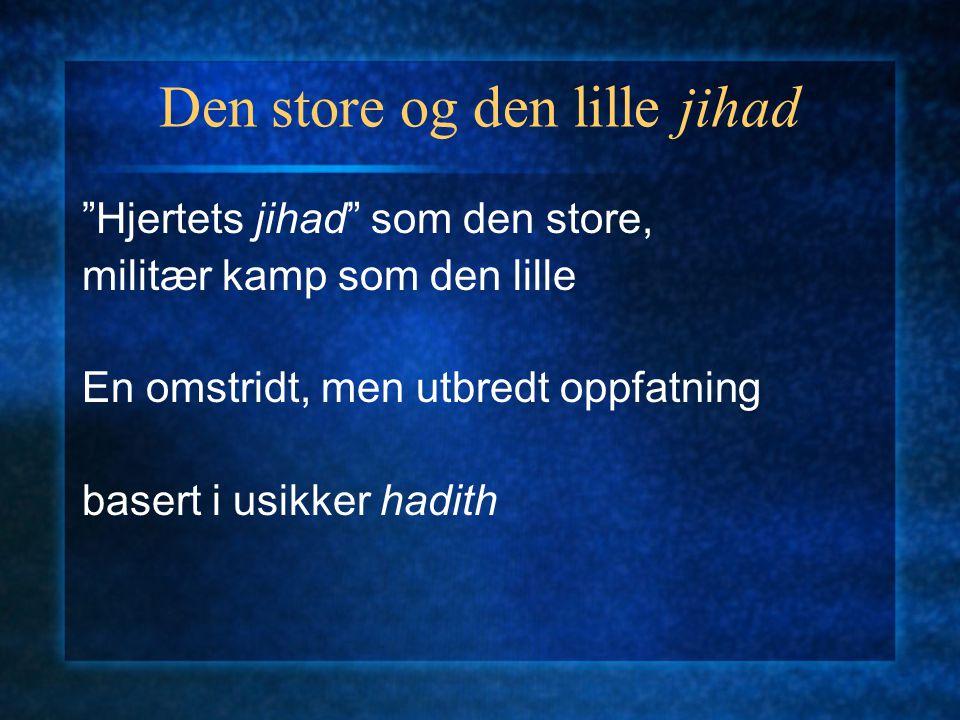 """Den store og den lille jihad """"Hjertets jihad"""" som den store, militær kamp som den lille En omstridt, men utbredt oppfatning basert i usikker hadith"""