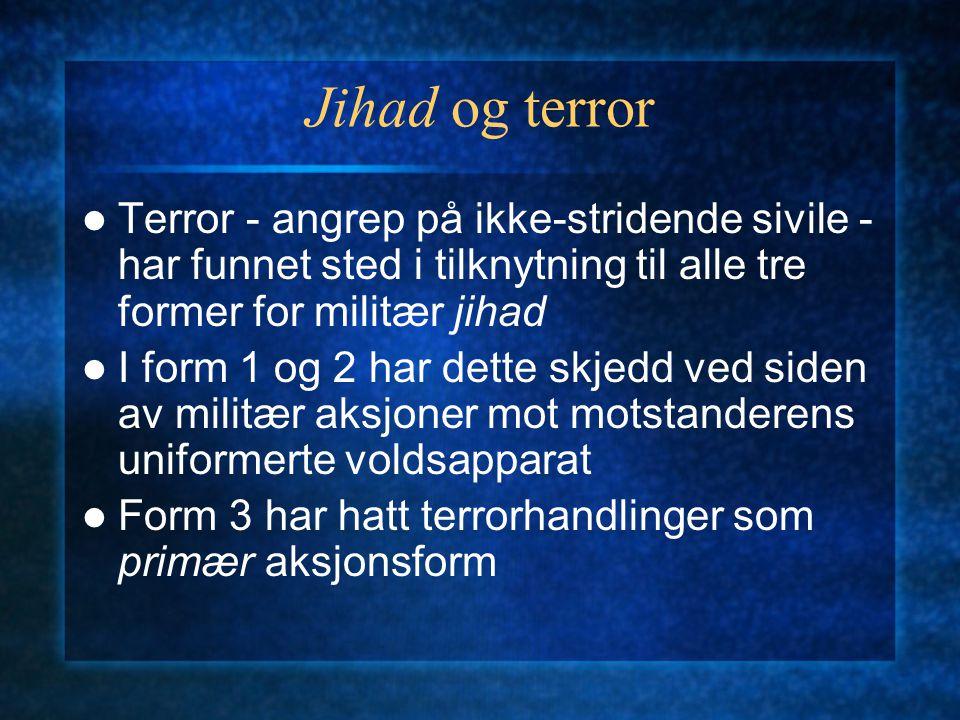 Jihad og terror Terror - angrep på ikke-stridende sivile - har funnet sted i tilknytning til alle tre former for militær jihad I form 1 og 2 har dette