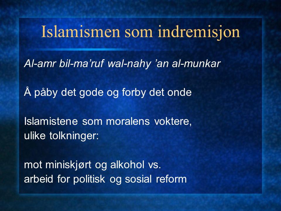 Islamismen som indremisjon Al-amr bil-ma'ruf wal-nahy 'an al-munkar Å påby det gode og forby det onde Islamistene som moralens voktere, ulike tolkning