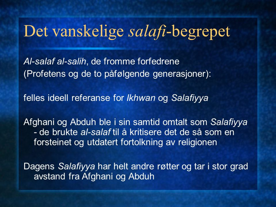 Det vanskelige salafi-begrepet Al-salaf al-salih, de fromme forfedrene (Profetens og de to påfølgende generasjoner): felles ideell referanse for Ikhwa