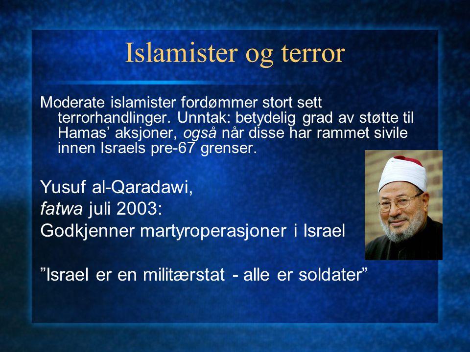 Islamister og terror Moderate islamister fordømmer stort sett terrorhandlinger. Unntak: betydelig grad av støtte til Hamas' aksjoner, også når disse h