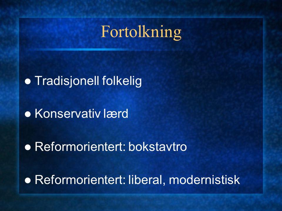 Fortolkning Tradisjonell folkelig Konservativ lærd Reformorientert: bokstavtro Reformorientert: liberal, modernistisk