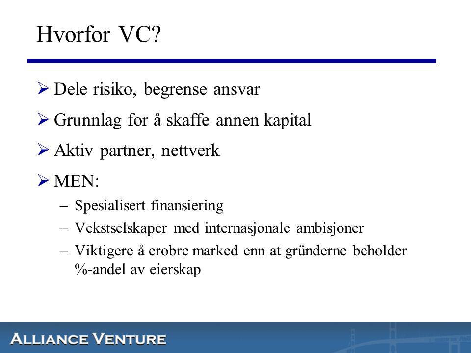 Hvorfor VC?  Dele risiko, begrense ansvar  Grunnlag for å skaffe annen kapital  Aktiv partner, nettverk  MEN: –Spesialisert finansiering –Vekstsel