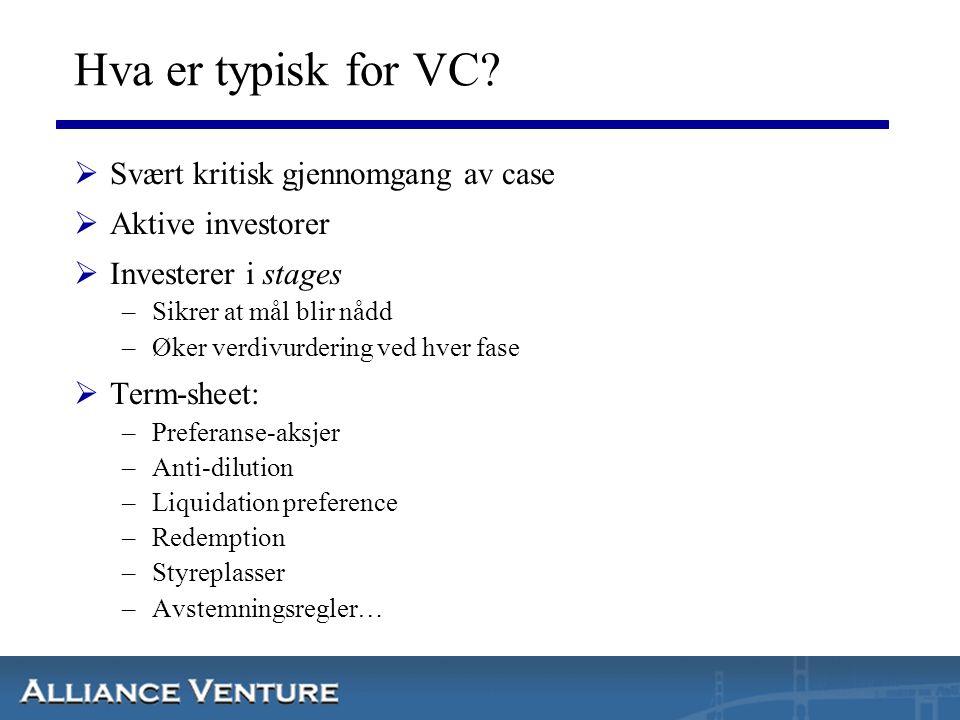 Hva er typisk for VC?  Svært kritisk gjennomgang av case  Aktive investorer  Investerer i stages –Sikrer at mål blir nådd –Øker verdivurdering ved