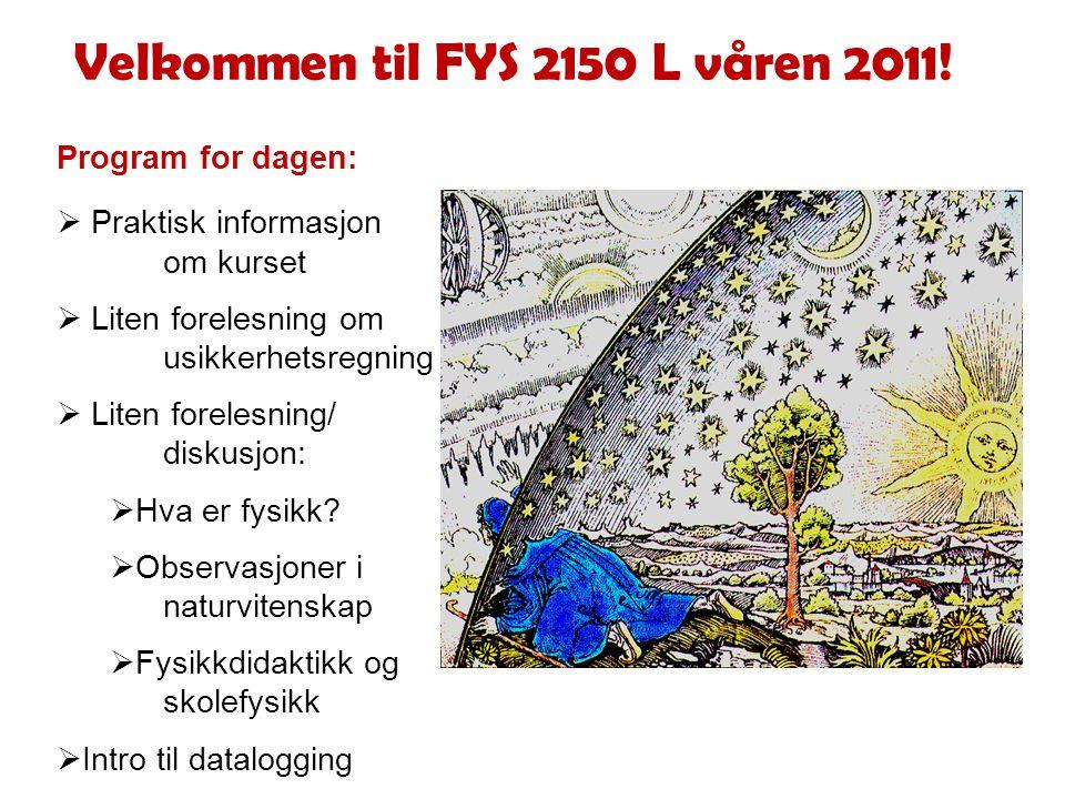 Program for dagen: Velkommen til FYS 2150 L våren 2011.