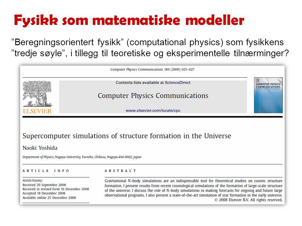 Fysikk som matematiske modeller Beregningsorientert fysikk (computational physics) som fysikkens tredje søyle , i tillegg til teoretiske og eksperimentelle tilnærminger?