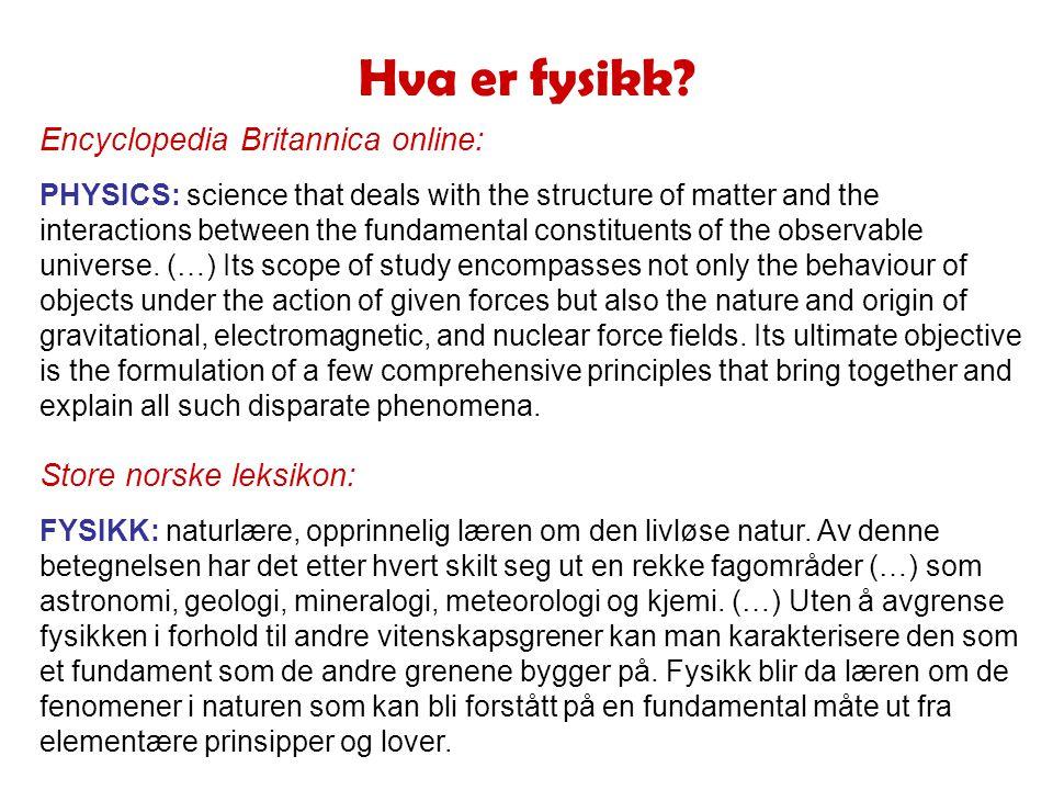 Hva er fysikk.Store norske leksikon: FYSIKK: naturlære, opprinnelig læren om den livløse natur.