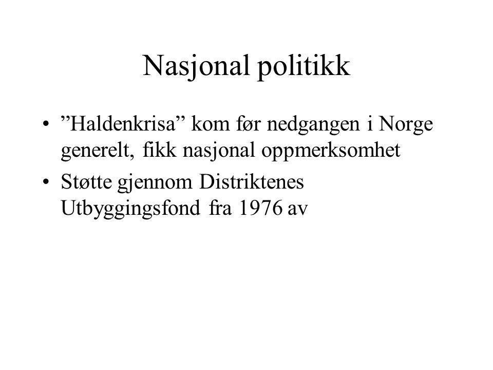 Nasjonal politikk Haldenkrisa kom før nedgangen i Norge generelt, fikk nasjonal oppmerksomhet Støtte gjennom Distriktenes Utbyggingsfond fra 1976 av