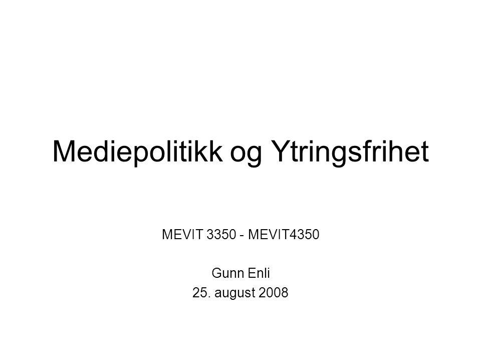 Mediepolitikk og Ytringsfrihet MEVIT 3350 - MEVIT4350 Gunn Enli 25. august 2008