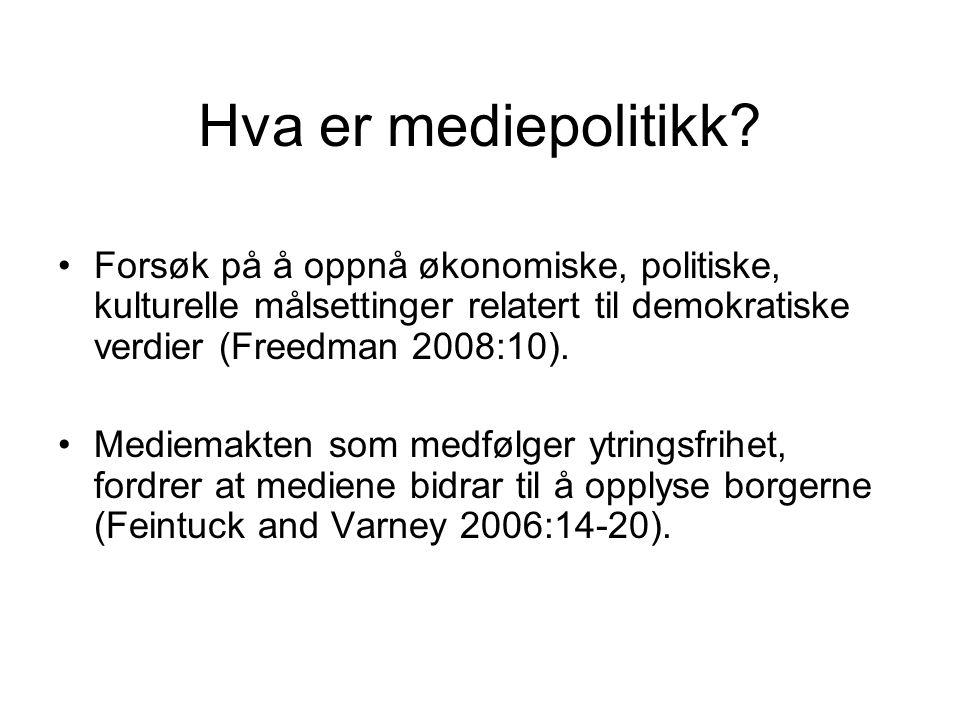 Hva er mediepolitikk? Forsøk på å oppnå økonomiske, politiske, kulturelle målsettinger relatert til demokratiske verdier (Freedman 2008:10). Mediemakt