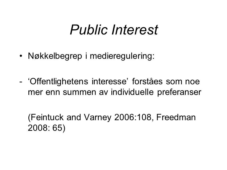 Public Interest Nøkkelbegrep i medieregulering: -'Offentlighetens interesse' forståes som noe mer enn summen av individuelle preferanser (Feintuck and