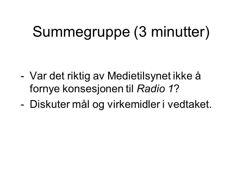Summegruppe (3 minutter) -Var det riktig av Medietilsynet ikke å fornye konsesjonen til Radio 1? -Diskuter mål og virkemidler i vedtaket.