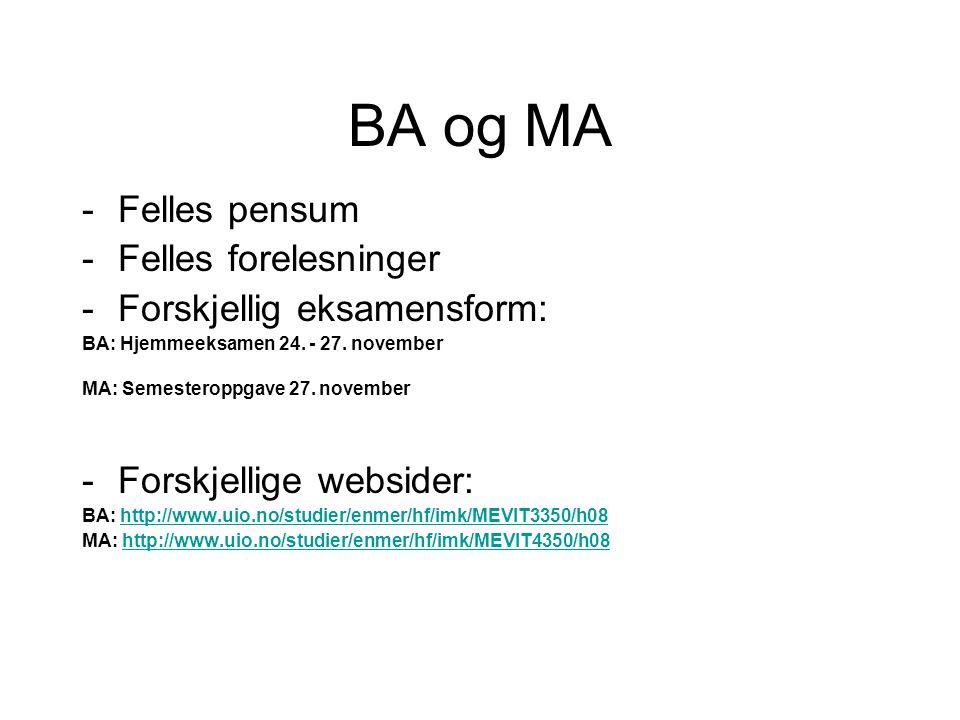 BA og MA -Felles pensum -Felles forelesninger -Forskjellig eksamensform: BA: Hjemmeeksamen 24. - 27. november MA: Semesteroppgave 27. november -Forskj