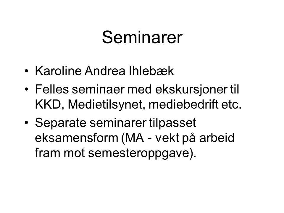 Seminarer Karoline Andrea Ihlebæk Felles seminaer med ekskursjoner til KKD, Medietilsynet, mediebedrift etc. Separate seminarer tilpasset eksamensform