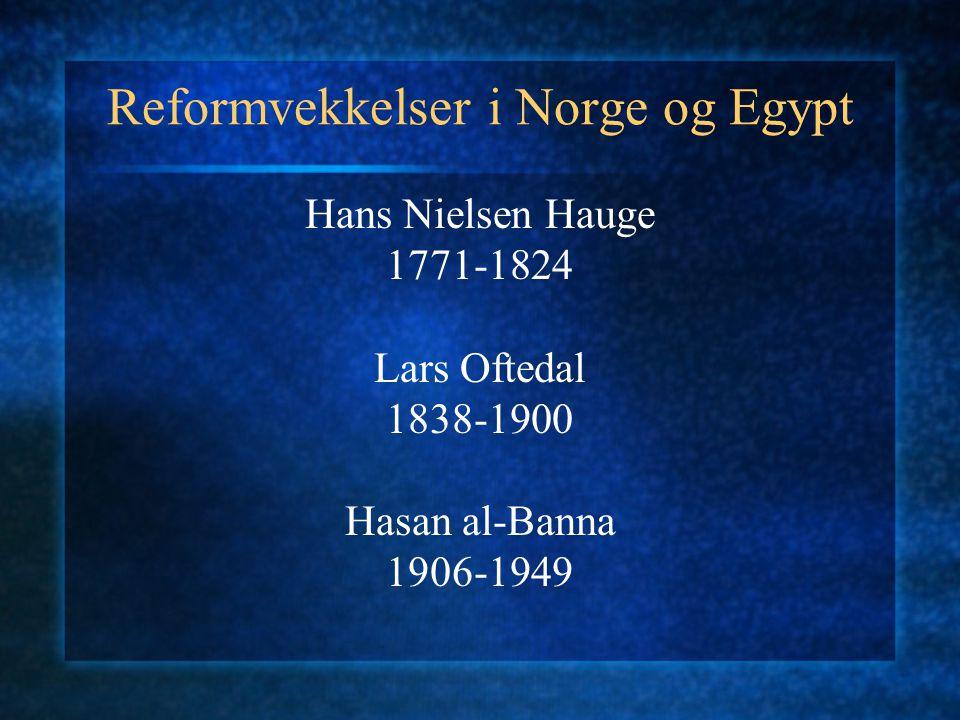 Reformvekkelser i Norge og Egypt Hans Nielsen Hauge 1771-1824 Lars Oftedal 1838-1900 Hasan al-Banna 1906-1949
