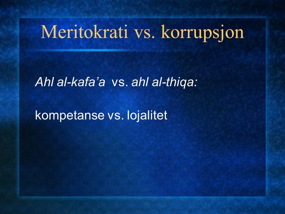 Meritokrati vs. korrupsjon Ahl al-kafa'a vs. ahl al-thiqa: kompetanse vs. lojalitet