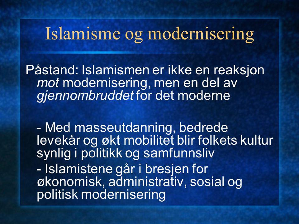 Islamisme og modernisering Påstand: Islamismen er ikke en reaksjon mot modernisering, men en del av gjennombruddet for det moderne - Med masseutdannin