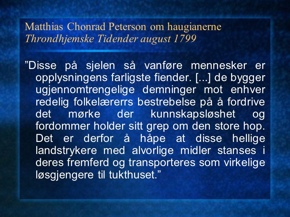 "Matthias Chonrad Peterson om haugianerne Throndhjemske Tidender august 1799 ""Disse på sjelen så vanføre mennesker er opplysningens farligste fiender."