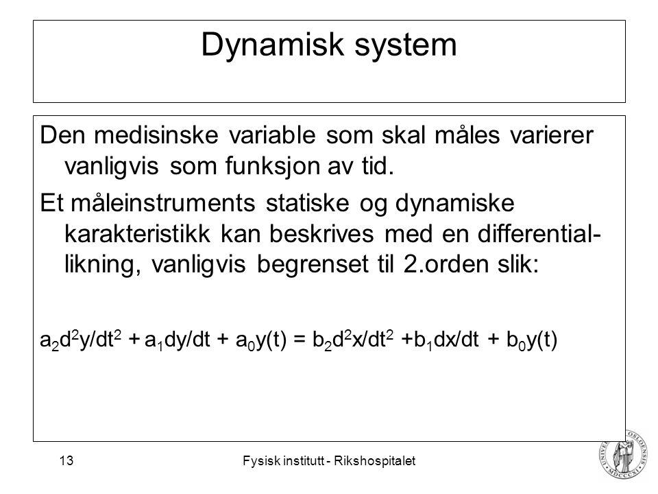 Fysisk institutt - Rikshospitalet 13 Dynamisk system Den medisinske variable som skal måles varierer vanligvis som funksjon av tid. Et måleinstruments