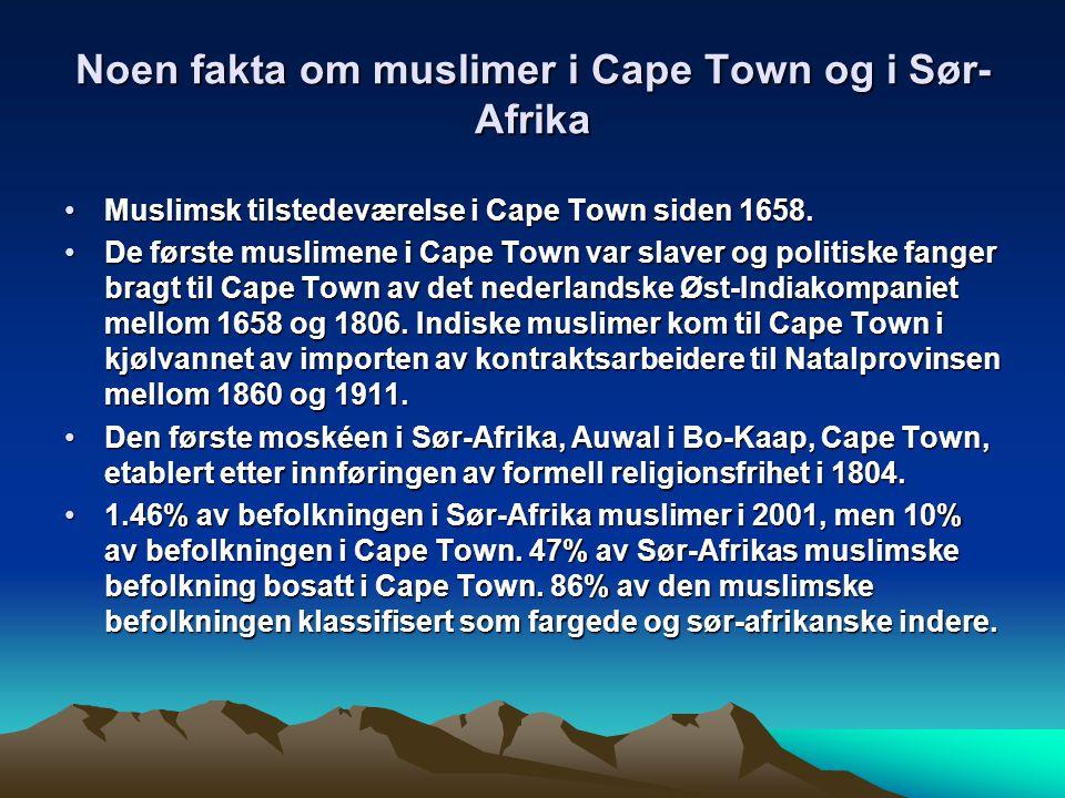 Noen fakta om muslimer i Cape Town og i Sør- Afrika Muslimsk tilstedeværelse i Cape Town siden 1658.Muslimsk tilstedeværelse i Cape Town siden 1658.