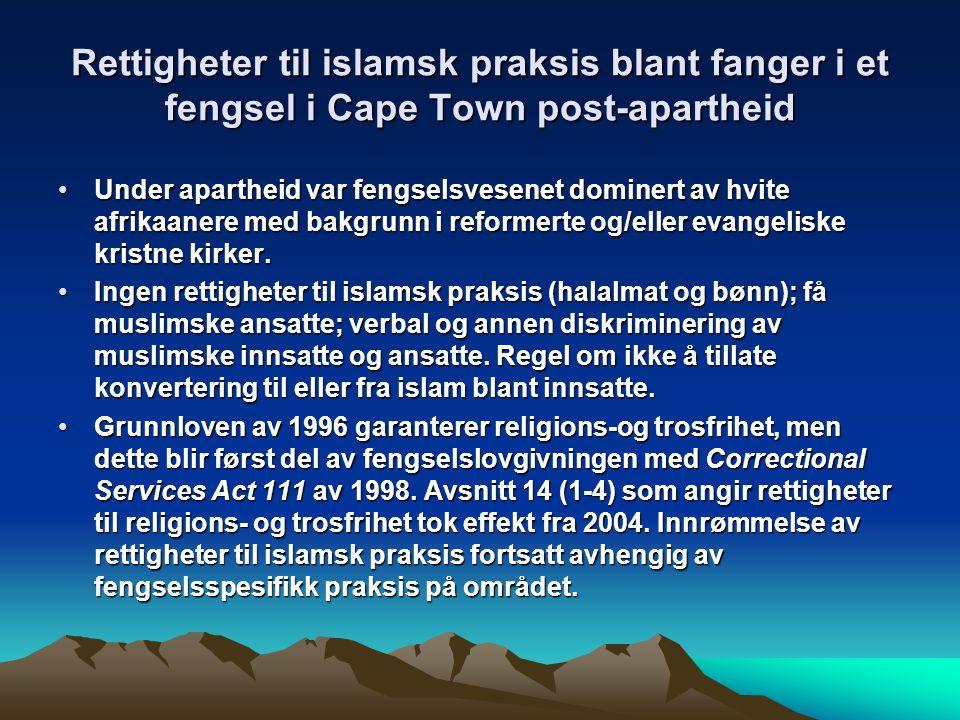Rettigheter til islamsk praksis blant fanger i et fengsel i Cape Town post-apartheid Under apartheid var fengselsvesenet dominert av hvite afrikaanere med bakgrunn i reformerte og/eller evangeliske kristne kirker.Under apartheid var fengselsvesenet dominert av hvite afrikaanere med bakgrunn i reformerte og/eller evangeliske kristne kirker.