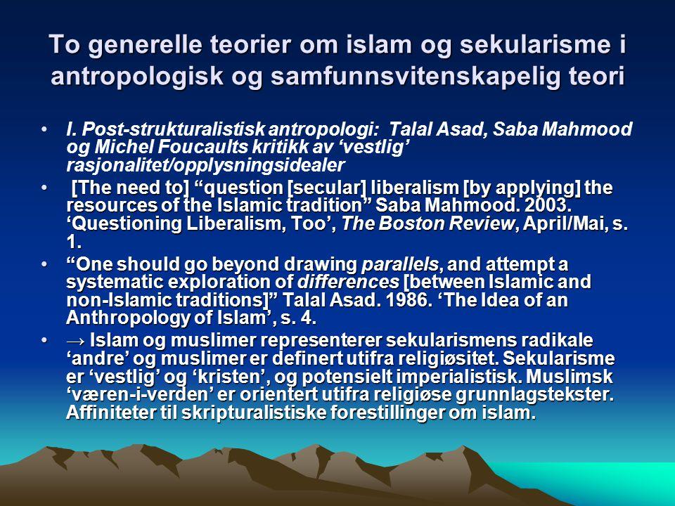 To generelle teorier om islam og sekularisme i antropologisk og samfunnsvitenskapelig teori I.