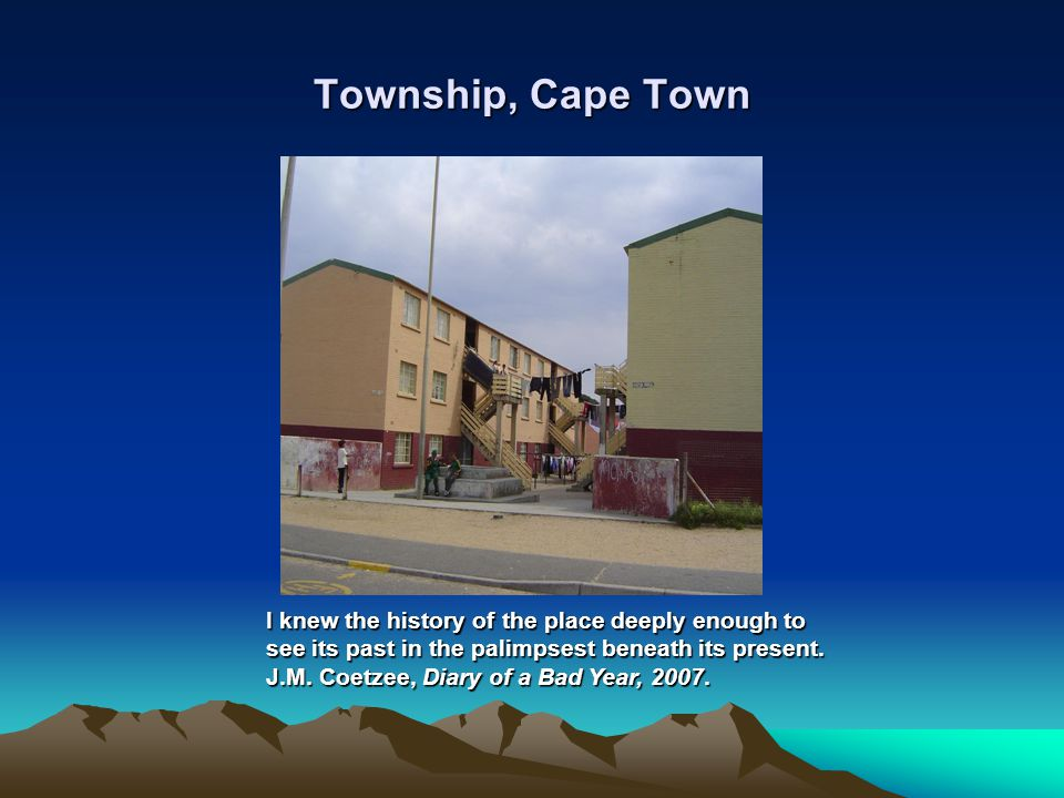 Township, Cape Town I knew the history of the place deeply enough to see its past in the palimpsest beneath its present.