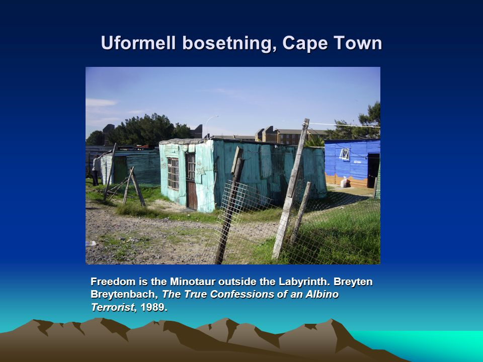 Uformell bosetning, Cape Town Freedom is the Minotaur outside the Labyrinth.