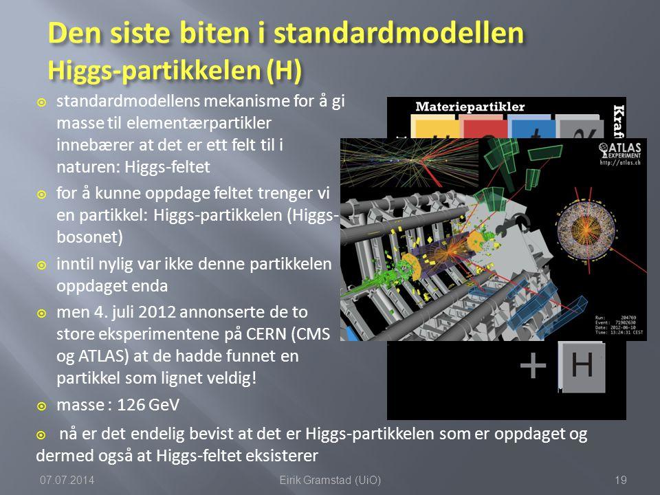 Den siste biten i standardmodellen Higgs-partikkelen (H)  standardmodellens mekanisme for å gi masse til elementærpartikler innebærer at det er ett f