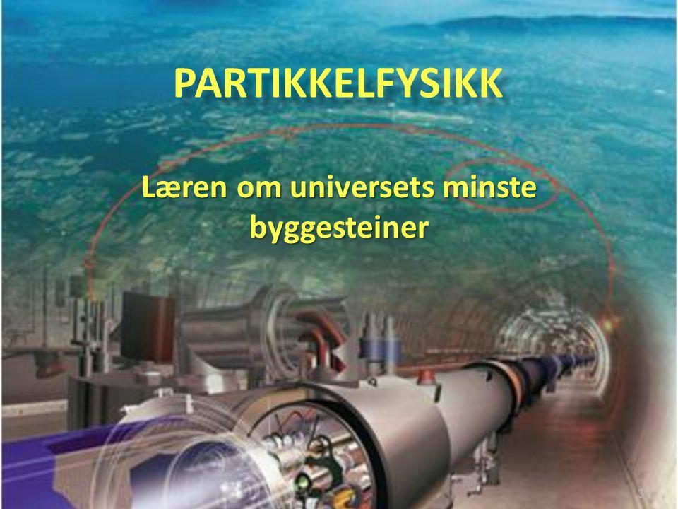 PARTIKKELFYSIKK 3 Læren om universets minste byggesteiner