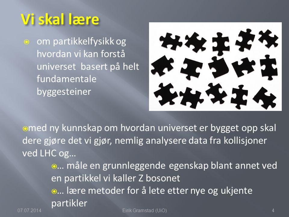 Vi skal lære  om partikkelfysikk og hvordan vi kan forstå universet basert på helt fundamentale byggesteiner 07.07.20144Eirik Gramstad (UiO)  med ny