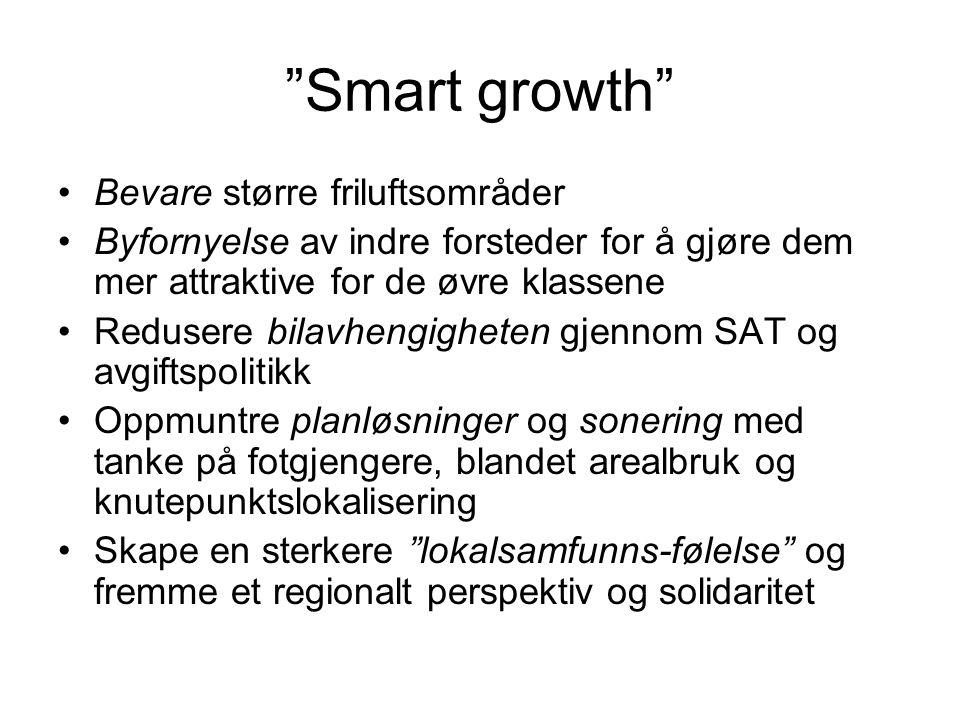 """""""Smart growth"""" Bevare større friluftsområder Byfornyelse av indre forsteder for å gjøre dem mer attraktive for de øvre klassene Redusere bilavhengighe"""