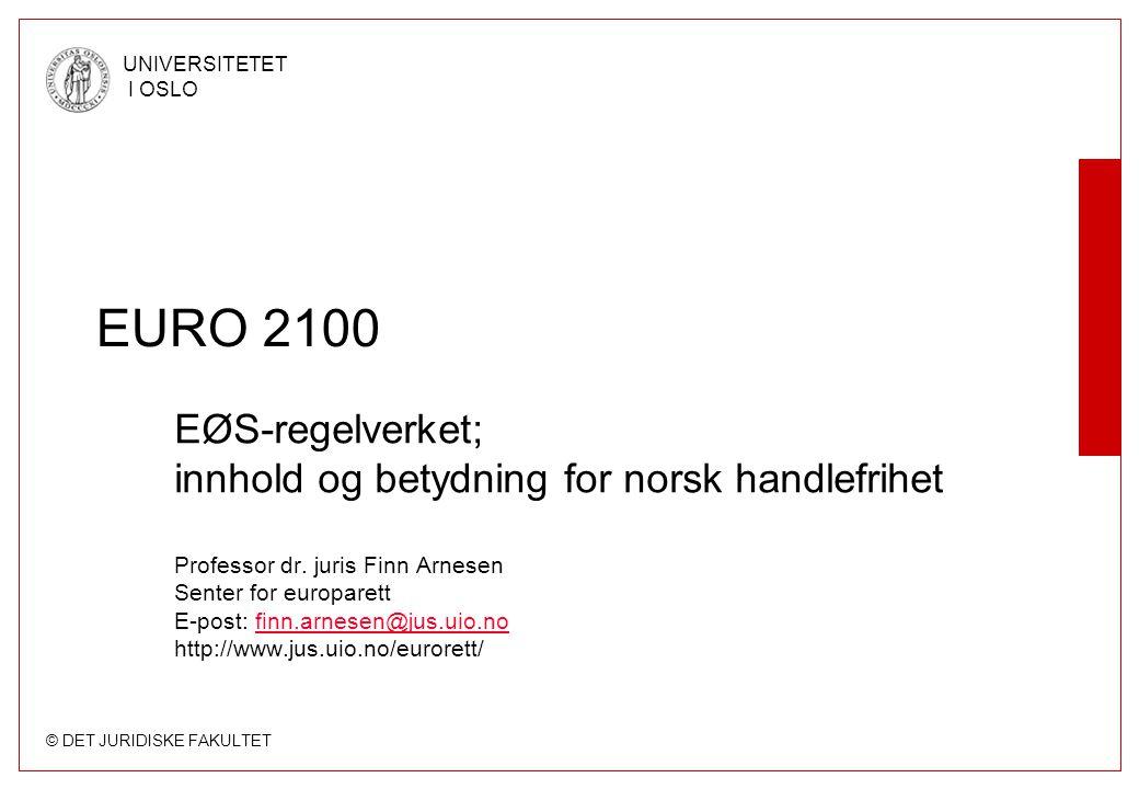 © DET JURIDISKE FAKULTET UNIVERSITETET I OSLO EURO 2100 EØS-regelverket; innhold og betydning for norsk handlefrihet Professor dr. juris Finn Arnesen
