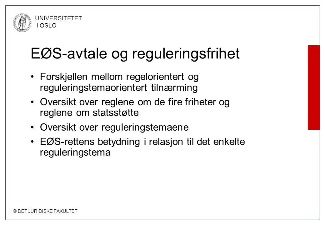 © DET JURIDISKE FAKULTET UNIVERSITETET I OSLO EØS-avtale og reguleringsfrihet Forskjellen mellom regelorientert og reguleringstemaorientert tilnærming