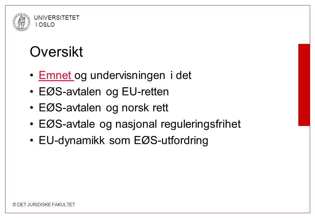 © DET JURIDISKE FAKULTET UNIVERSITETET I OSLO Oversikt Emnet og undervisningen i detEmnet EØS-avtalen og EU-retten EØS-avtalen og norsk rett EØS-avtal