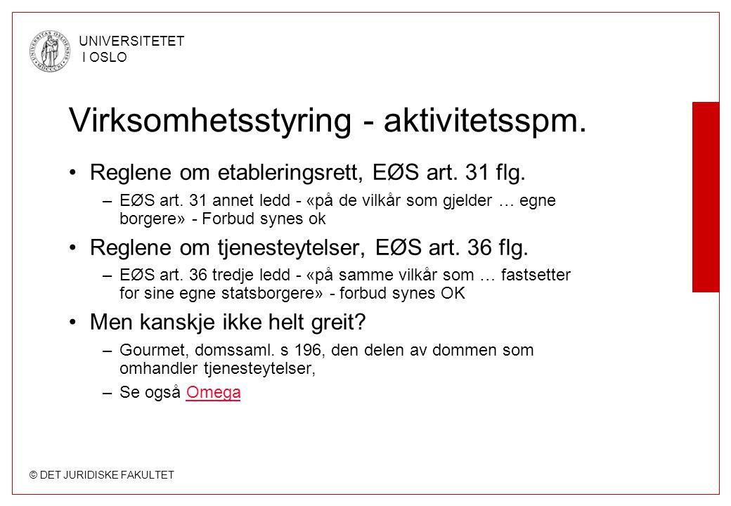 © DET JURIDISKE FAKULTET UNIVERSITETET I OSLO Virksomhetsstyring - aktivitetsspm. Reglene om etableringsrett, EØS art. 31 flg. –EØS art. 31 annet ledd