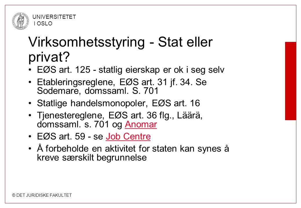 © DET JURIDISKE FAKULTET UNIVERSITETET I OSLO Virksomhetsstyring - Stat eller privat? EØS art. 125 - statlig eierskap er ok i seg selv Etableringsregl