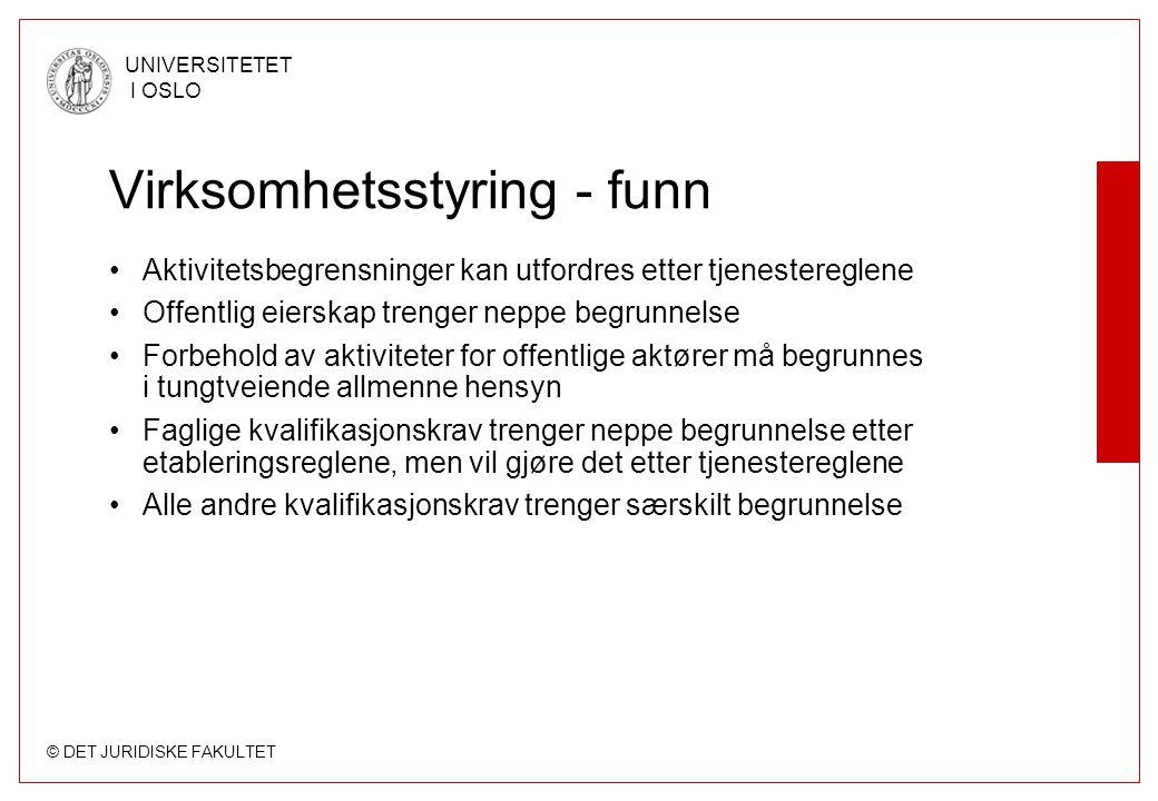 © DET JURIDISKE FAKULTET UNIVERSITETET I OSLO Virksomhetsstyring - funn Aktivitetsbegrensninger kan utfordres etter tjenestereglene Offentlig eierskap