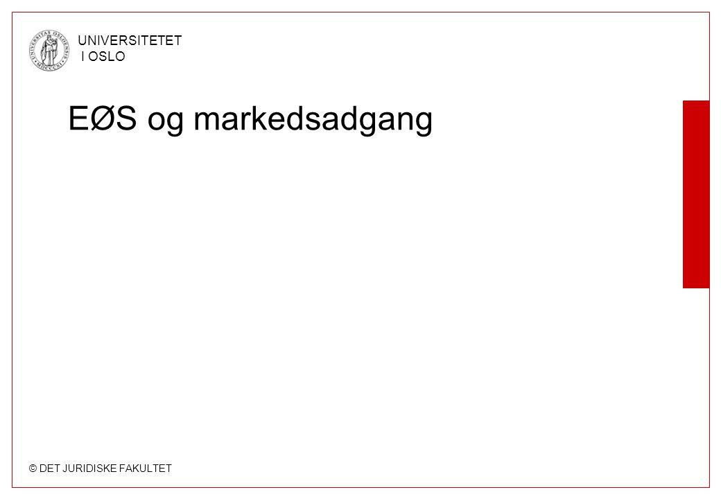 © DET JURIDISKE FAKULTET UNIVERSITETET I OSLO EØS og markedsadgang