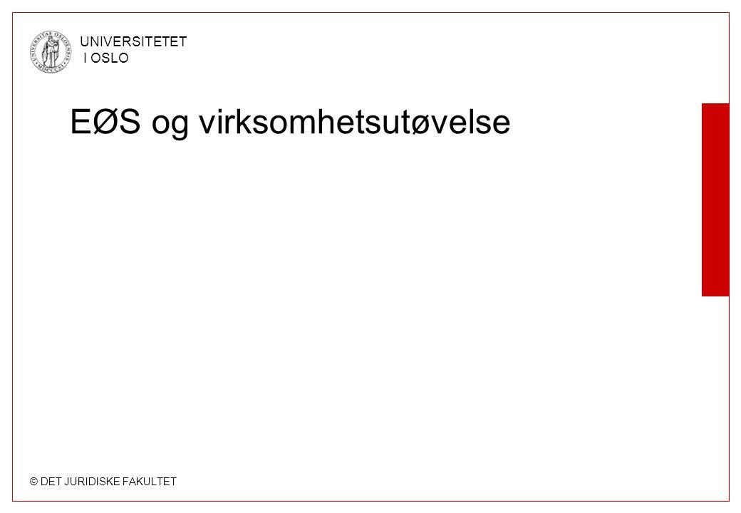 © DET JURIDISKE FAKULTET UNIVERSITETET I OSLO EØS og virksomhetsutøvelse