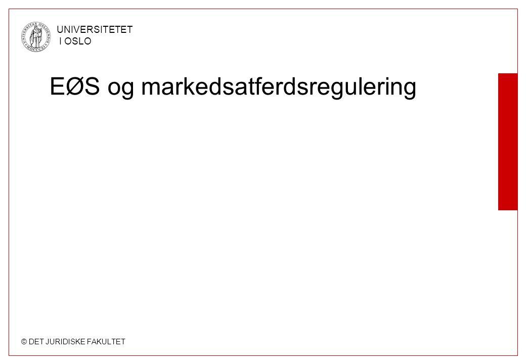 © DET JURIDISKE FAKULTET UNIVERSITETET I OSLO EØS og markedsatferdsregulering