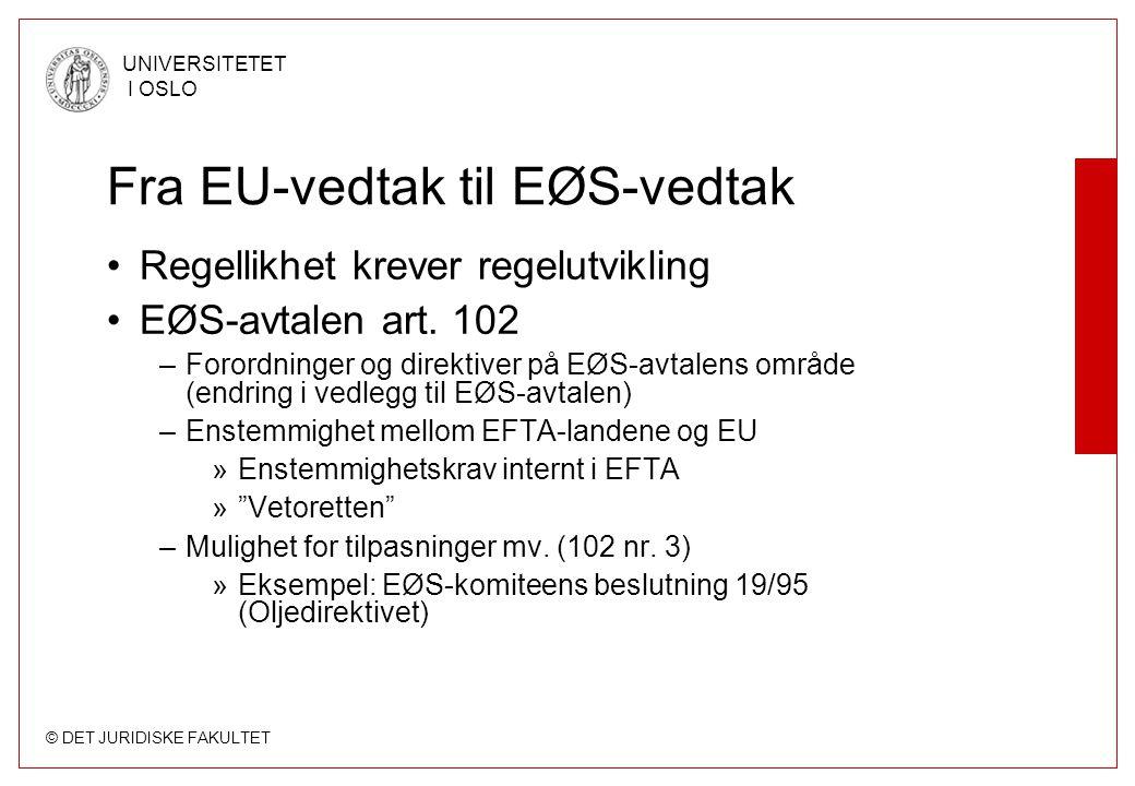 © DET JURIDISKE FAKULTET UNIVERSITETET I OSLO Fra EU-vedtak til EØS-vedtak Regellikhet krever regelutvikling EØS-avtalen art. 102 –Forordninger og dir