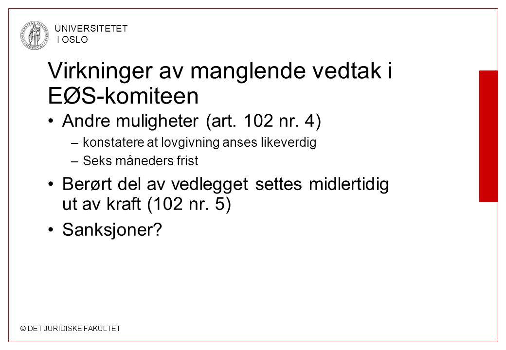 © DET JURIDISKE FAKULTET UNIVERSITETET I OSLO Virkninger av manglende vedtak i EØS-komiteen Andre muligheter (art. 102 nr. 4) –konstatere at lovgivnin