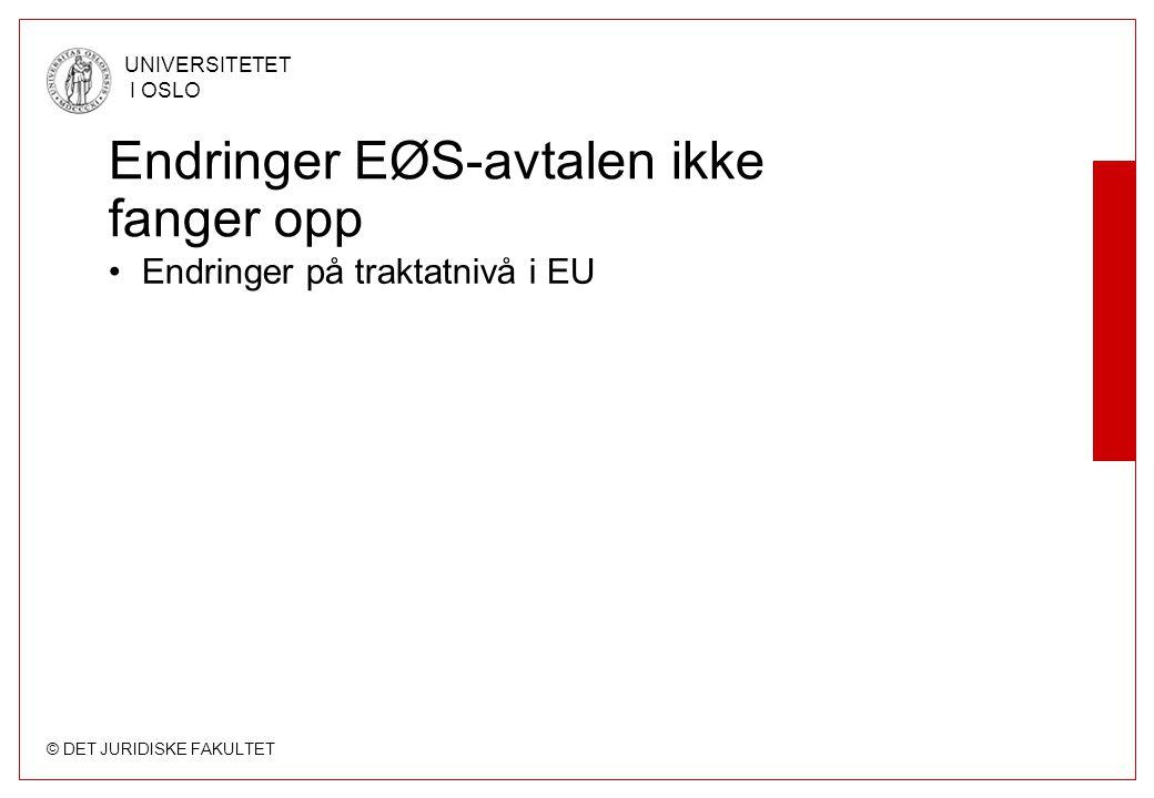 © DET JURIDISKE FAKULTET UNIVERSITETET I OSLO Endringer EØS-avtalen ikke fanger opp Endringer på traktatnivå i EU